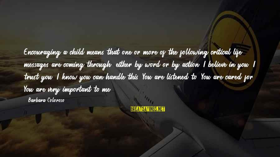 You Are Important For Me Sayings By Barbara Coloroso: Encouraging a child means that one or more of the following critical life messages are