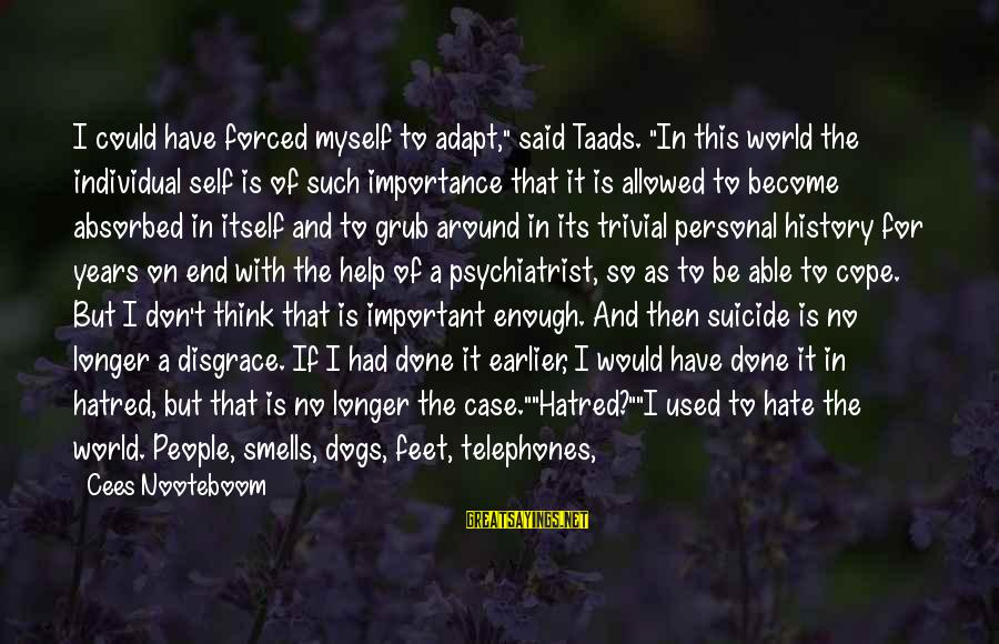 """You Are Important For Me Sayings By Cees Nooteboom: I could have forced myself to adapt,"""" said Taads. """"In this world the individual self"""