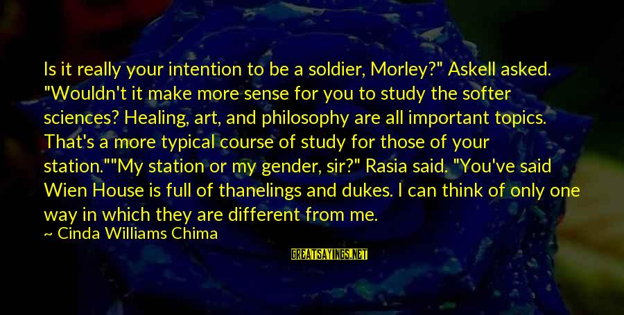 """You Are Important For Me Sayings By Cinda Williams Chima: Is it really your intention to be a soldier, Morley?"""" Askell asked. """"Wouldn't it make"""