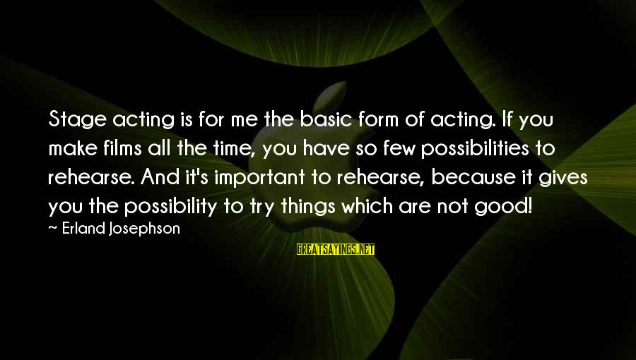 You Are Important For Me Sayings By Erland Josephson: Stage acting is for me the basic form of acting. If you make films all