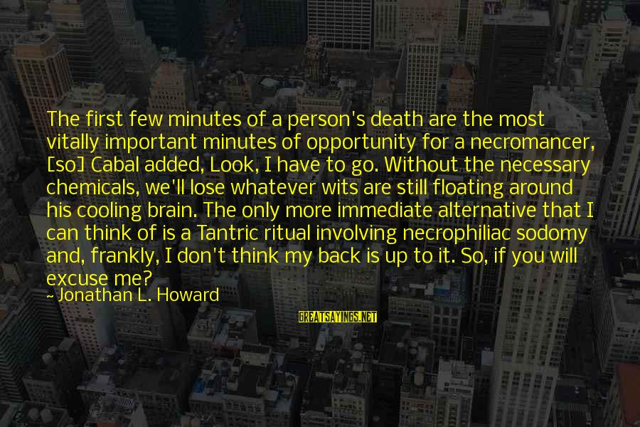 You Are Important For Me Sayings By Jonathan L. Howard: The first few minutes of a person's death are the most vitally important minutes of
