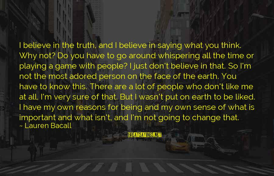 You Are Important For Me Sayings By Lauren Bacall: I believe in the truth, and I believe in saying what you think. Why not?