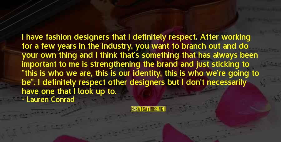 You Are Important For Me Sayings By Lauren Conrad: I have fashion designers that I definitely respect. After working for a few years in