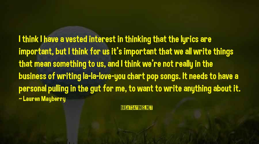You Are Important For Me Sayings By Lauren Mayberry: I think I have a vested interest in thinking that the lyrics are important, but