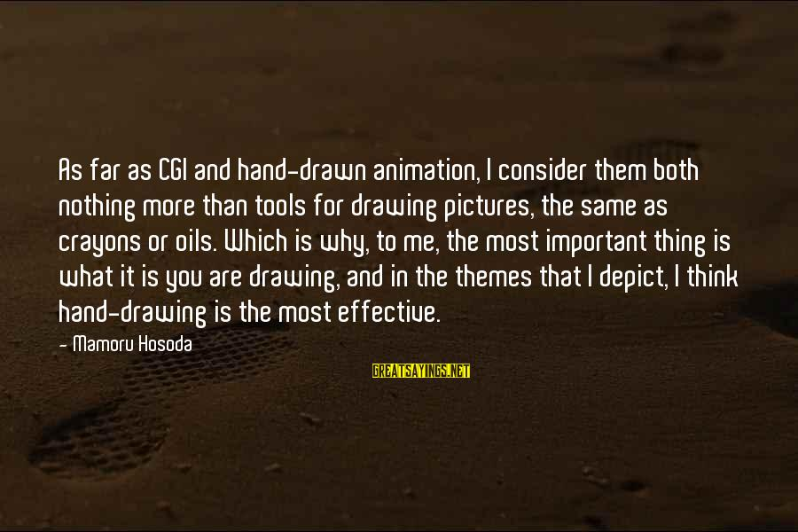 You Are Important For Me Sayings By Mamoru Hosoda: As far as CGI and hand-drawn animation, I consider them both nothing more than tools