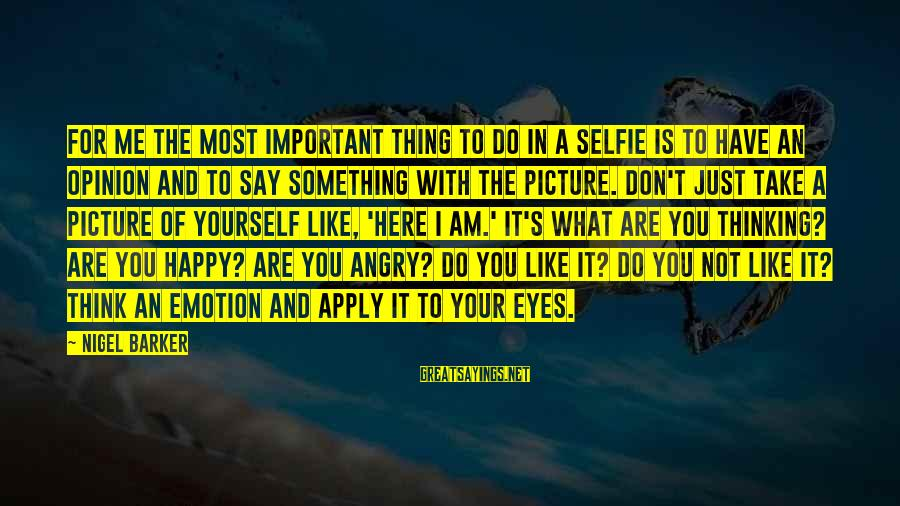 You Are Important For Me Sayings By Nigel Barker: For me the most important thing to do in a selfie is to have an