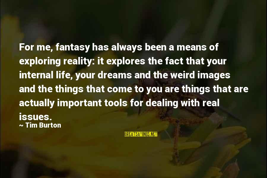 You Are Important For Me Sayings By Tim Burton: For me, fantasy has always been a means of exploring reality: it explores the fact