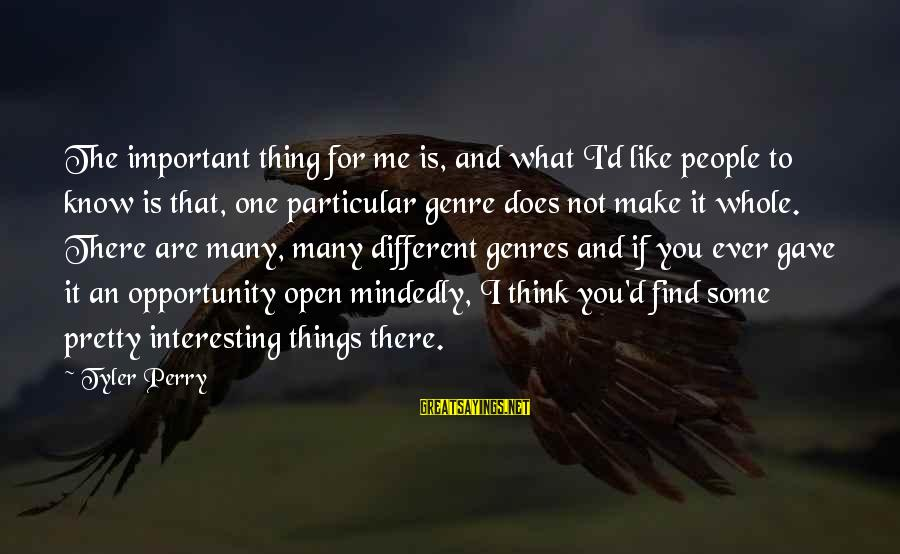 You Are Important For Me Sayings By Tyler Perry: The important thing for me is, and what I'd like people to know is that,