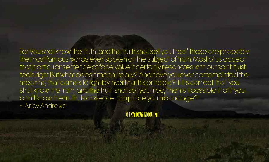 """You Are Set Free Sayings By Andy Andrews: For you shall know the truth, and the truth shall set you free."""" Those are"""