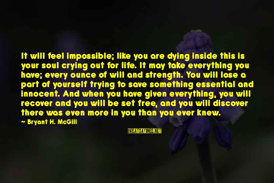You Are Set Free Sayings By Bryant H. McGill: It will feel impossible; like you are dying inside this is your soul crying out