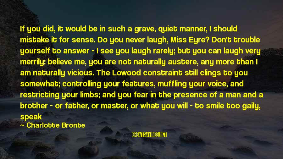 You Are Set Free Sayings By Charlotte Bronte: If you did, it would be in such a grave, quiet manner, I should mistake