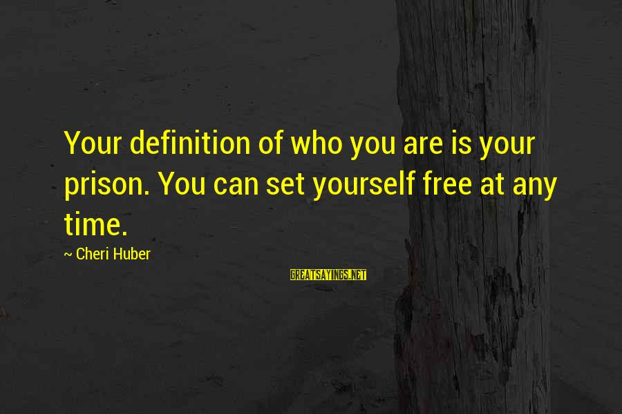You Are Set Free Sayings By Cheri Huber: Your definition of who you are is your prison. You can set yourself free at