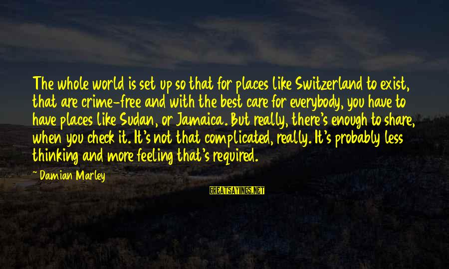 You Are Set Free Sayings By Damian Marley: The whole world is set up so that for places like Switzerland to exist, that