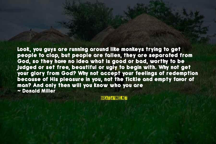 You Are Set Free Sayings By Donald Miller: Look, you guys are running around like monkeys trying to get people to clap, but