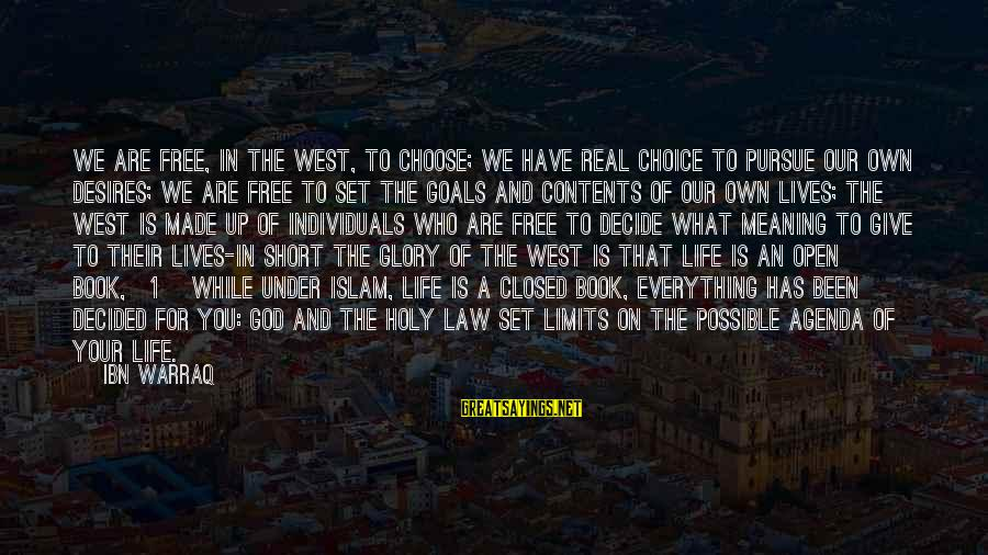 You Are Set Free Sayings By Ibn Warraq: We are free, in the West, to choose; we have real choice to pursue our