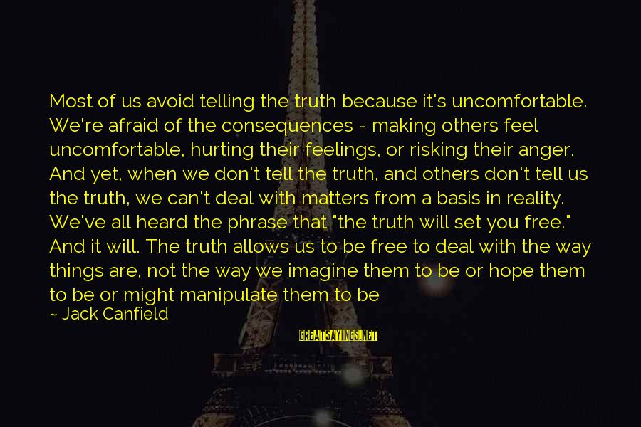 You Are Set Free Sayings By Jack Canfield: Most of us avoid telling the truth because it's uncomfortable. We're afraid of the consequences
