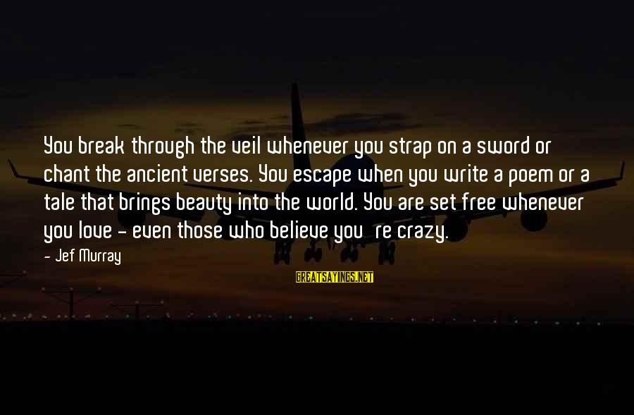 You Are Set Free Sayings By Jef Murray: You break through the veil whenever you strap on a sword or chant the ancient
