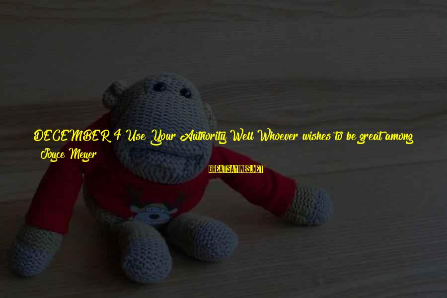 You Are Set Free Sayings By Joyce Meyer: DECEMBER 4 Use Your Authority Well Whoever wishes to be great among you must be