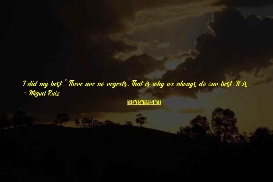 """You Are Set Free Sayings By Miguel Ruiz: I did my best."""" There are no regrets. That is why we always do our"""