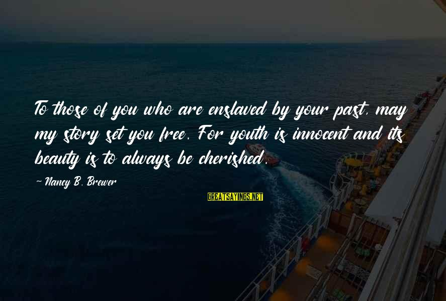 You Are Set Free Sayings By Nancy B. Brewer: To those of you who are enslaved by your past, may my story set you