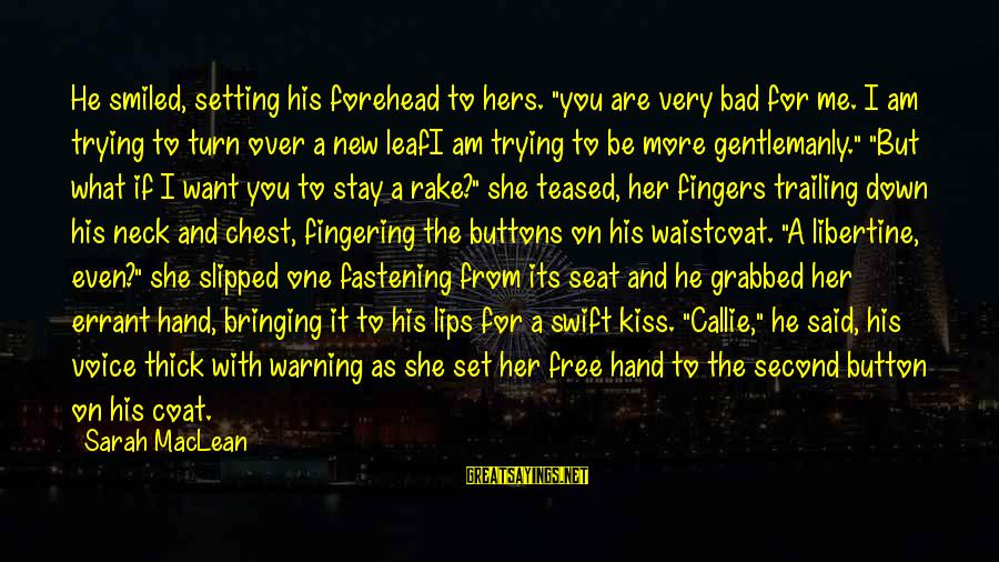 """You Are Set Free Sayings By Sarah MacLean: He smiled, setting his forehead to hers. """"you are very bad for me. I am"""