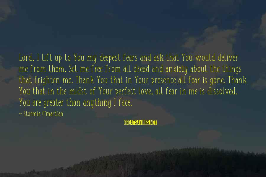 You Are Set Free Sayings By Stormie O'martian: Lord, I lift up to You my deepest fears and ask that You would deliver