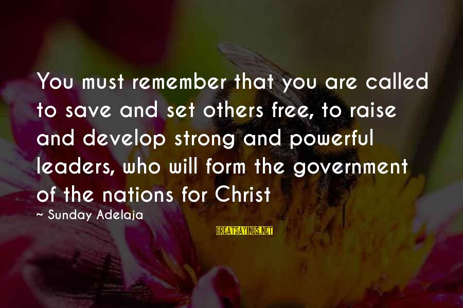 You Are Set Free Sayings By Sunday Adelaja: You must remember that you are called to save and set others free, to raise