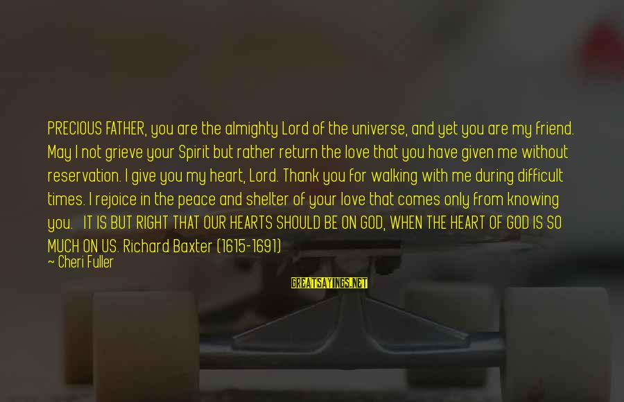 You Are The Only Friend Sayings By Cheri Fuller: PRECIOUS FATHER, you are the almighty Lord of the universe, and yet you are my
