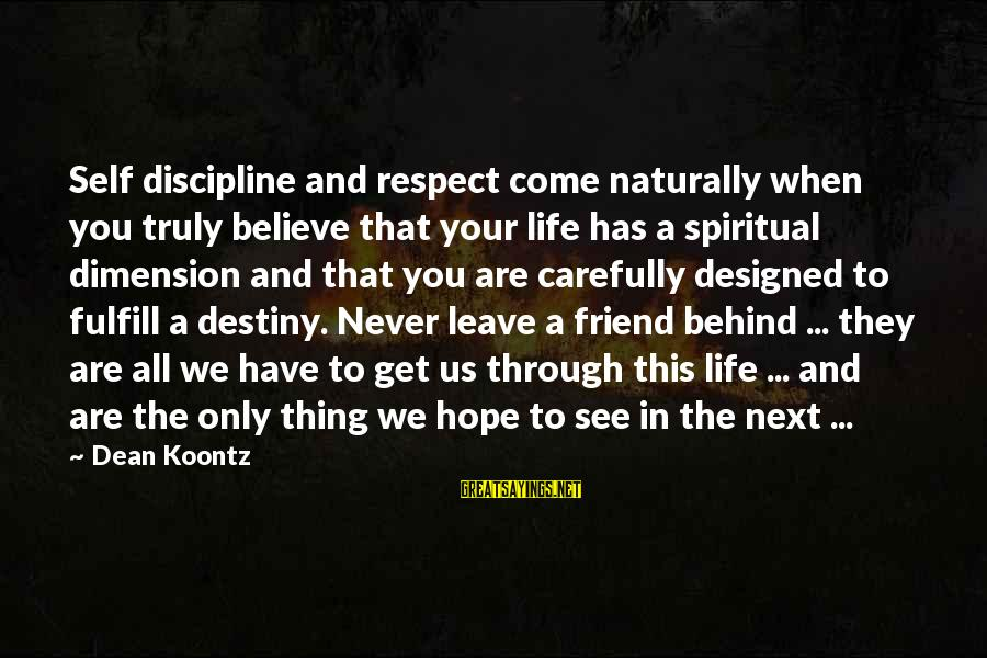You Are The Only Friend Sayings By Dean Koontz: Self discipline and respect come naturally when you truly believe that your life has a