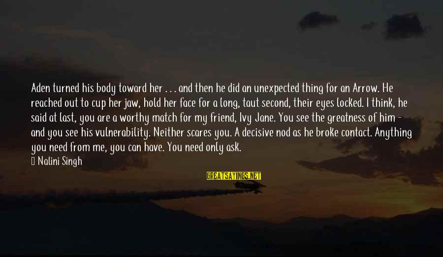 You Are The Only Friend Sayings By Nalini Singh: Aden turned his body toward her . . . and then he did an unexpected