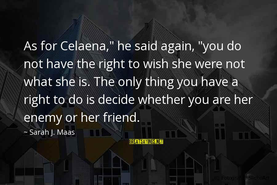 """You Are The Only Friend Sayings By Sarah J. Maas: As for Celaena,"""" he said again, """"you do not have the right to wish she"""