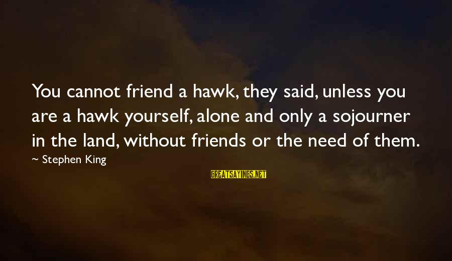 You Are The Only Friend Sayings By Stephen King: You cannot friend a hawk, they said, unless you are a hawk yourself, alone and