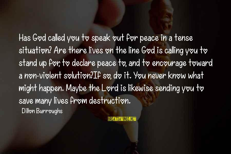 You Are What You Speak Sayings By Dillon Burroughs: Has God called you to speak out for peace in a tense situation? Are there