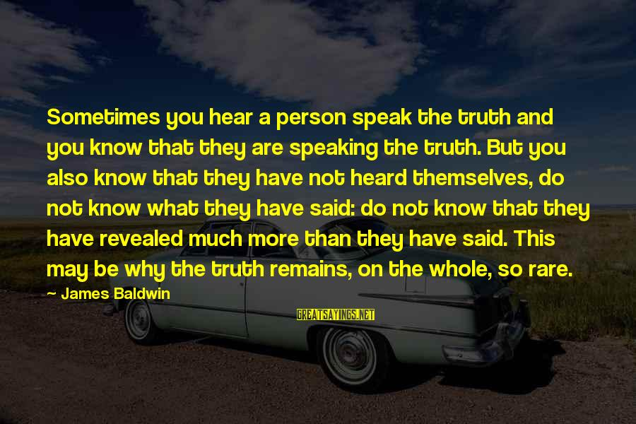 You Are What You Speak Sayings By James Baldwin: Sometimes you hear a person speak the truth and you know that they are speaking