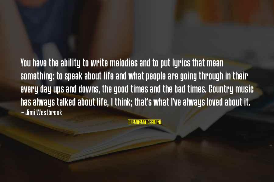You Are What You Speak Sayings By Jimi Westbrook: You have the ability to write melodies and to put lyrics that mean something: to