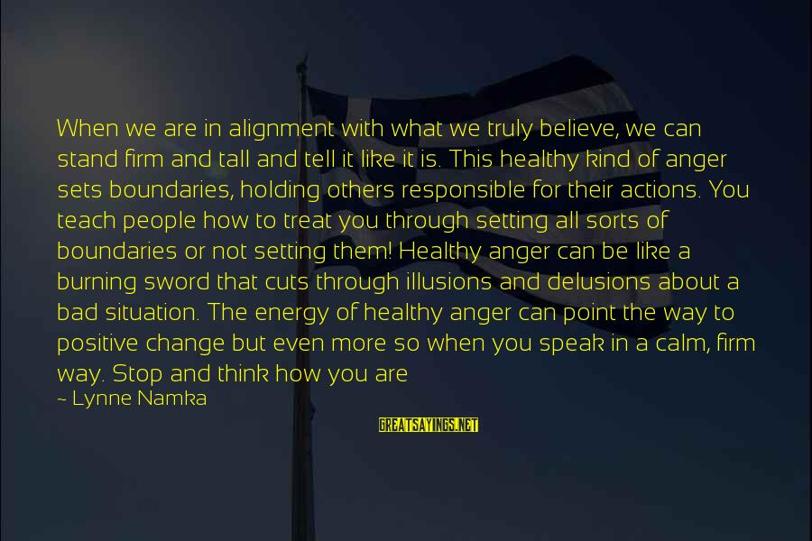 You Are What You Speak Sayings By Lynne Namka: When we are in alignment with what we truly believe, we can stand firm and