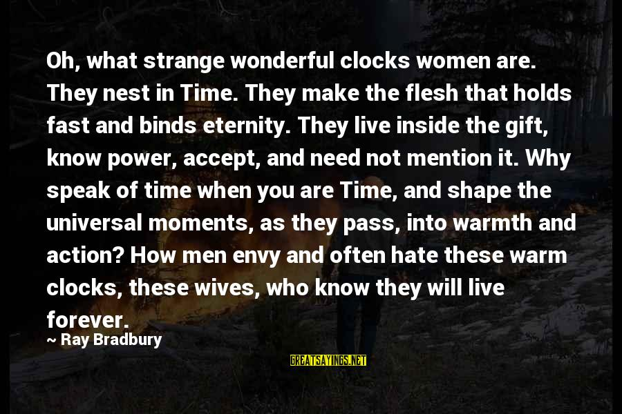 You Are What You Speak Sayings By Ray Bradbury: Oh, what strange wonderful clocks women are. They nest in Time. They make the flesh