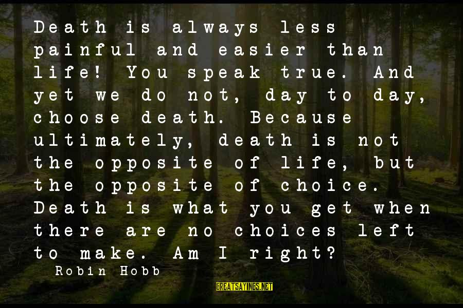 You Are What You Speak Sayings By Robin Hobb: Death is always less painful and easier than life! You speak true. And yet we