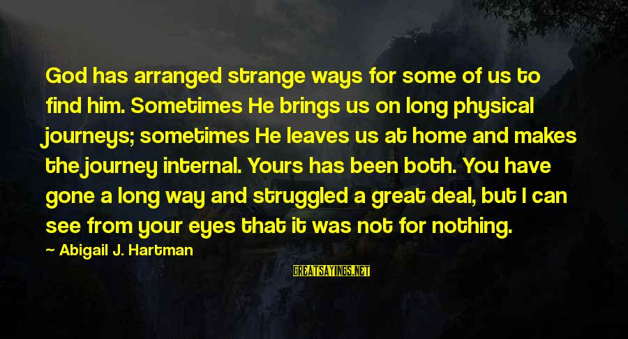 You Can Have It Both Ways Sayings By Abigail J. Hartman: God has arranged strange ways for some of us to find him. Sometimes He brings