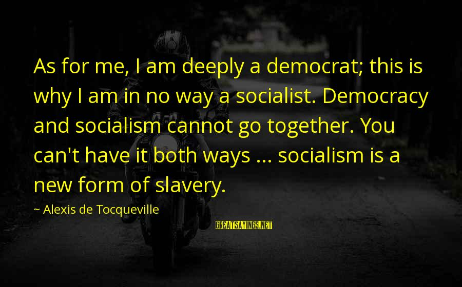 You Can Have It Both Ways Sayings By Alexis De Tocqueville: As for me, I am deeply a democrat; this is why I am in no