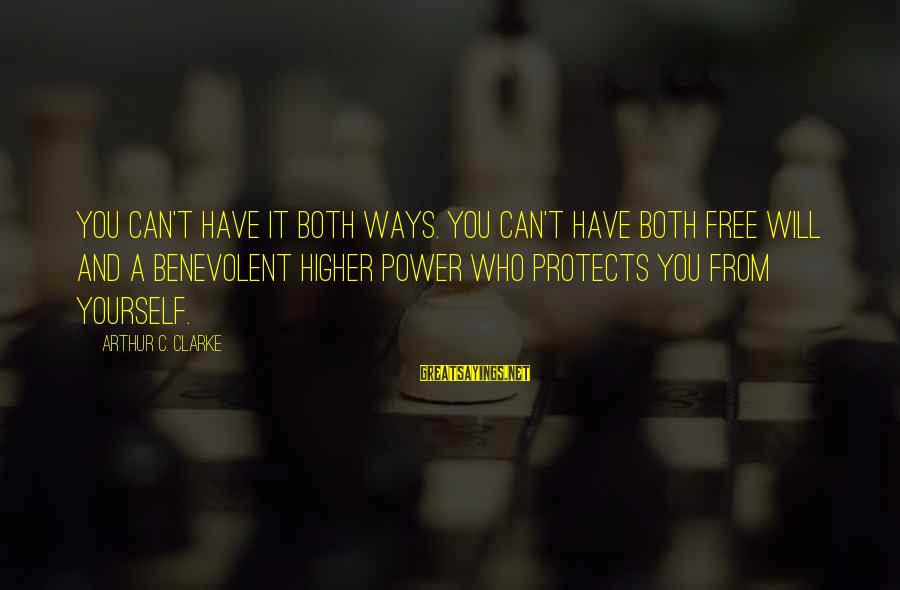 You Can Have It Both Ways Sayings By Arthur C. Clarke: You can't have it both ways. You can't have both free will and a benevolent