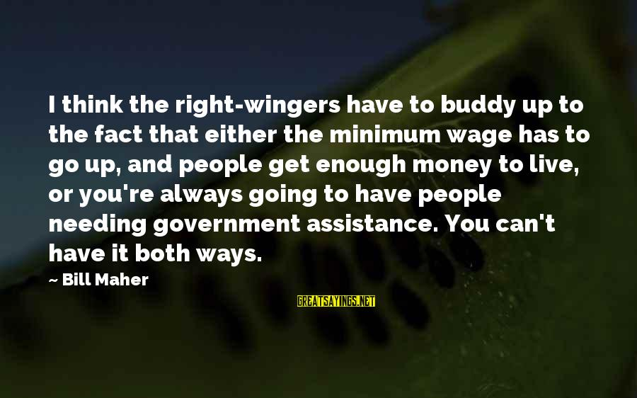 You Can Have It Both Ways Sayings By Bill Maher: I think the right-wingers have to buddy up to the fact that either the minimum