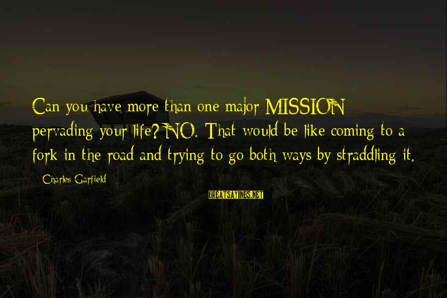 You Can Have It Both Ways Sayings By Charles Garfield: Can you have more than one major MISSION pervading your life? NO. That would be