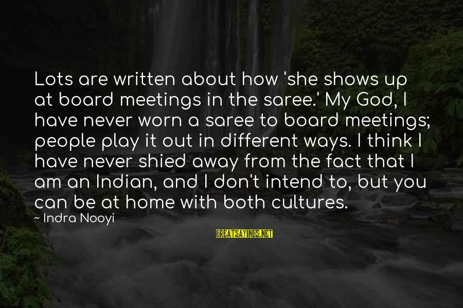 You Can Have It Both Ways Sayings By Indra Nooyi: Lots are written about how 'she shows up at board meetings in the saree.' My