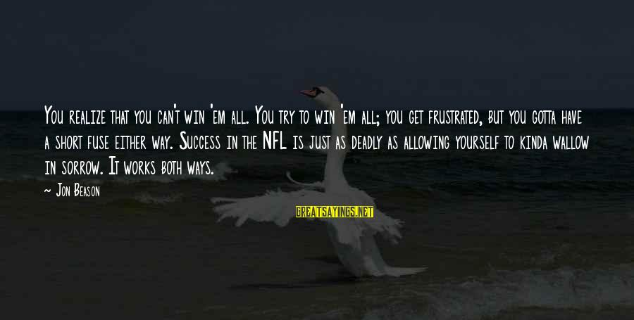 You Can Have It Both Ways Sayings By Jon Beason: You realize that you can't win 'em all. You try to win 'em all; you