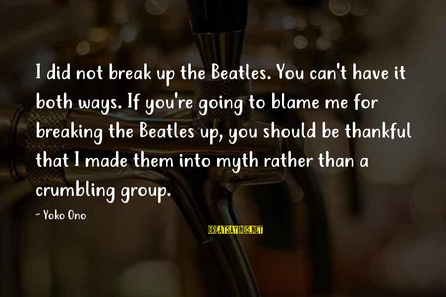 You Can Have It Both Ways Sayings By Yoko Ono: I did not break up the Beatles. You can't have it both ways. If you're