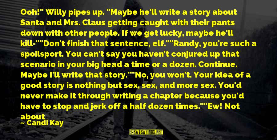 """You Can Never Have Him Sayings By Candi Kay: Ooh!"""" Willy pipes up. """"Maybe he'll write a story about Santa and Mrs. Claus getting"""