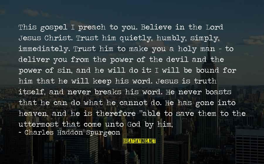 You Can Never Have Him Sayings By Charles Haddon Spurgeon: This gospel I preach to you. Believe in the Lord Jesus Christ. Trust him quietly,