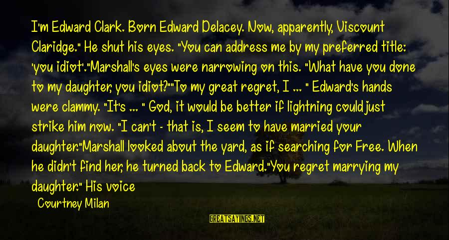 """You Can Never Have Him Sayings By Courtney Milan: I'm Edward Clark. Born Edward Delacey. Now, apparently, Viscount Claridge."""" He shut his eyes. """"You"""