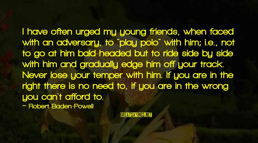 """You Can Never Have Him Sayings By Robert Baden-Powell: I have often urged my young friends, when faced with an adversary, to """"play polo"""""""